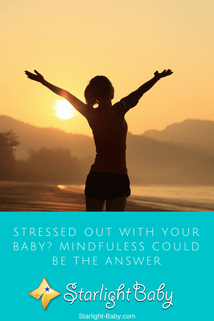 Stressed Out And Struggling With Your Baby? Mindfulness Could Be The Answer